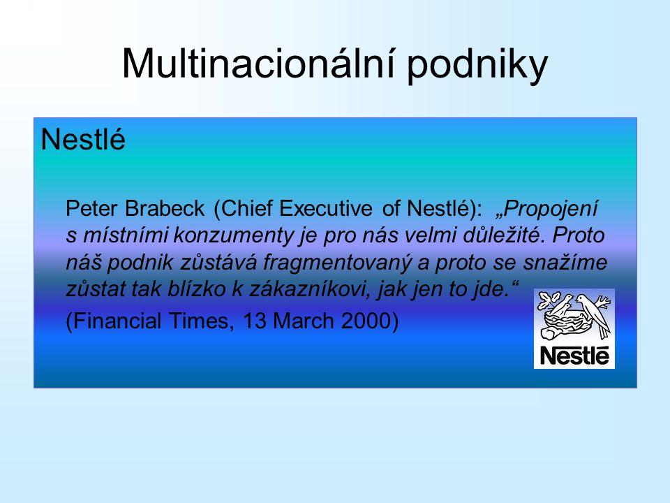 """Nestlé Peter Brabeck (Chief Executive of Nestlé): """"Propojení s místními konzumenty je pro nás velmi důležité. Proto náš podnik zůstává fragmentovaný a"""