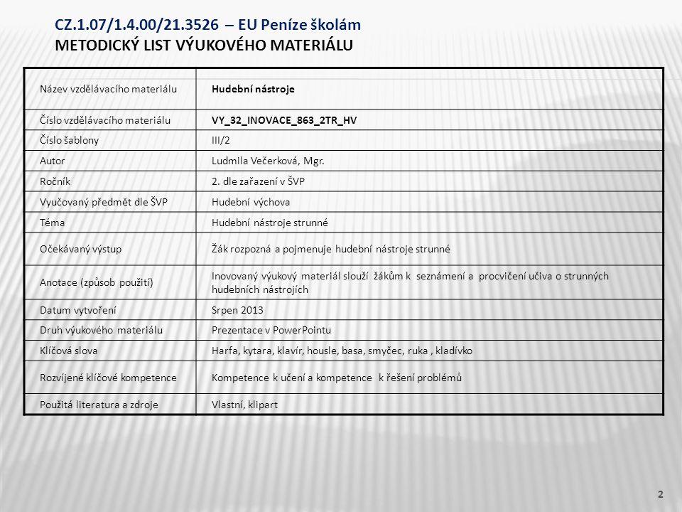 Název vzdělávacího materiáluHudební nástroje Číslo vzdělávacího materiáluVY_32_INOVACE_863_2TR_HV Číslo šablonyIII/2 AutorLudmila Večerková, Mgr.