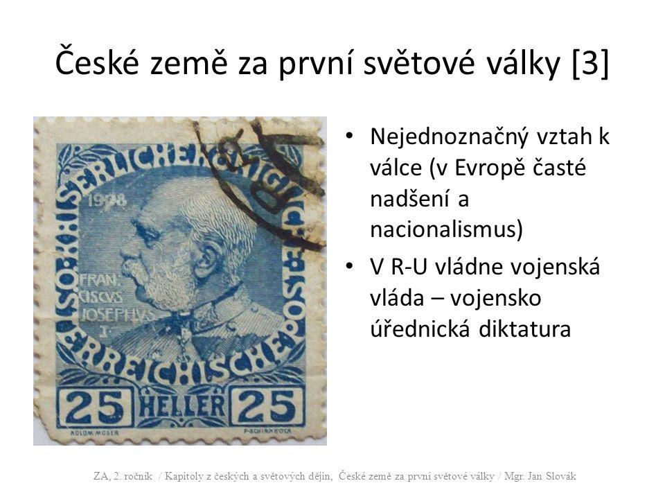 České země za první světové války [3] Nejednoznačný vztah k válce (v Evropě časté nadšení a nacionalismus) V R-U vládne vojenská vláda – vojensko úřednická diktatura ZA, 2.