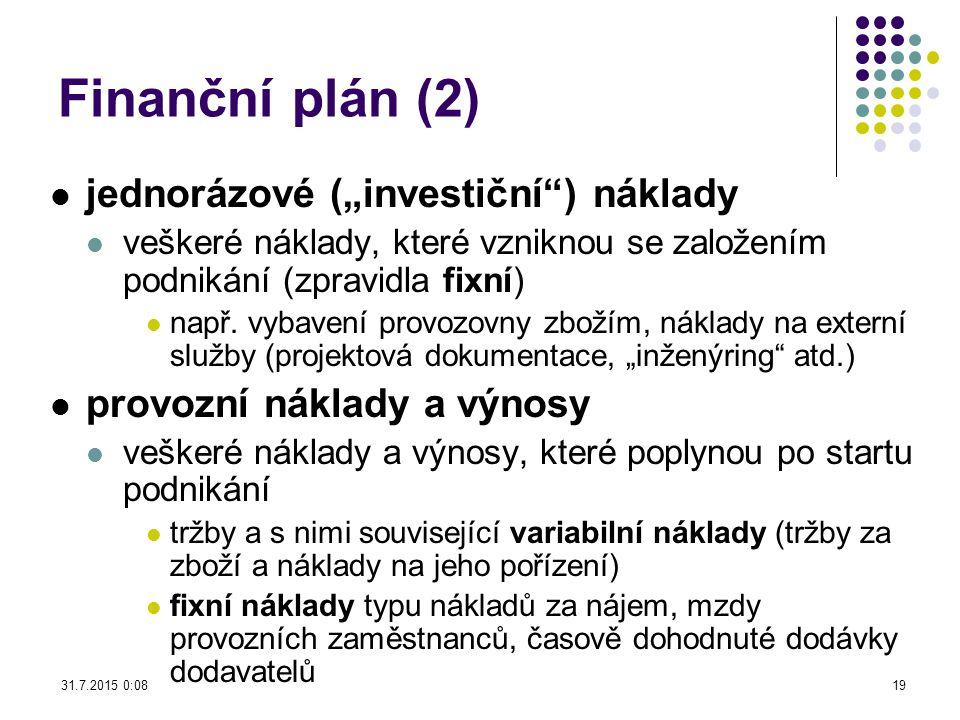 """Finanční plán (2) jednorázové (""""investiční"""") náklady veškeré náklady, které vzniknou se založením podnikání (zpravidla fixní) např. vybavení provozovn"""