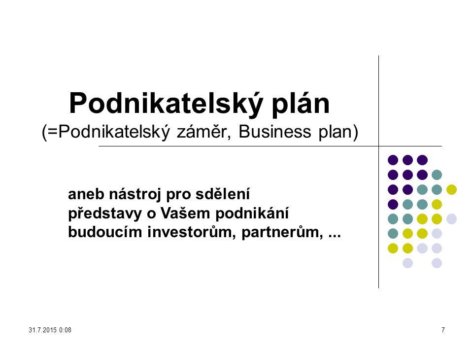 Podnikatelský plán Hlavní komunikační nástroj směrem k potenciálním investorům a stakeholderům obecně Jeden z příkladů doporučené struktury: (dle Srpová: Podnikatelský plán, 2007, s.