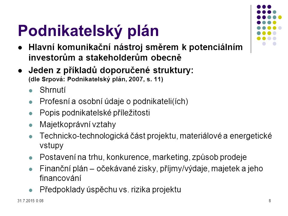 Podnikatelský plán Hlavní komunikační nástroj směrem k potenciálním investorům a stakeholderům obecně Jeden z příkladů doporučené struktury: (dle Srpo