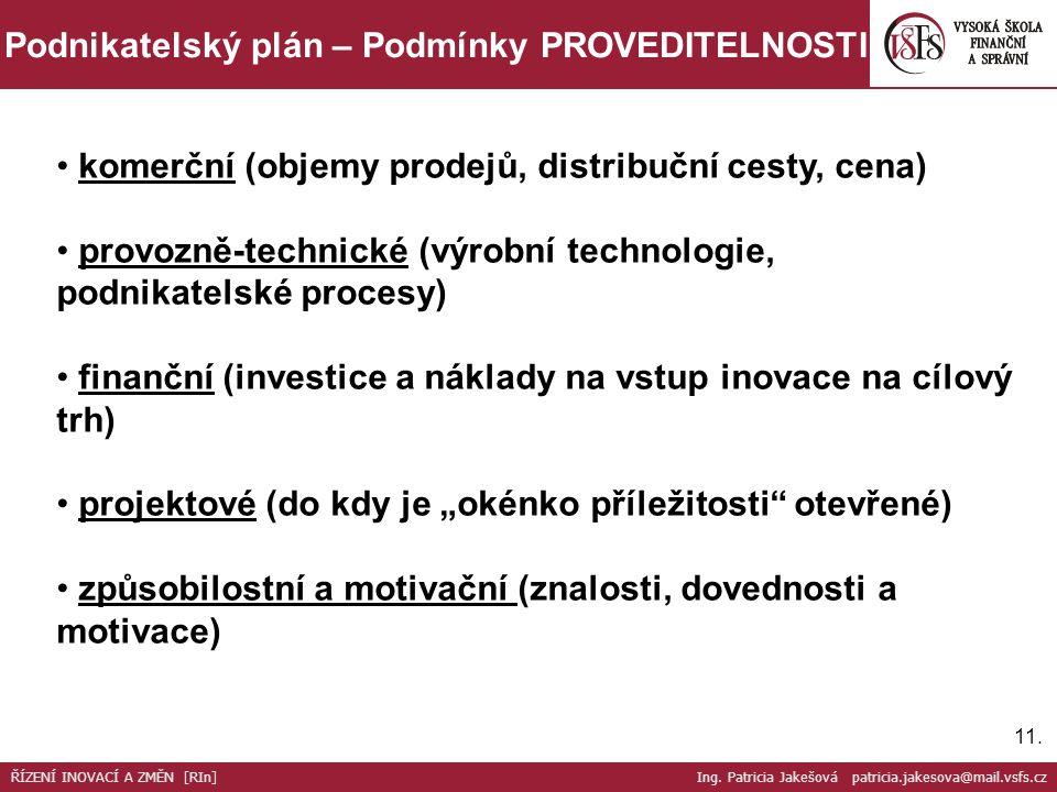 11. Podnikatelský plán – Podmínky PROVEDITELNOSTI komerční (objemy prodejů, distribuční cesty, cena) provozně-technické (výrobní technologie, podnikat
