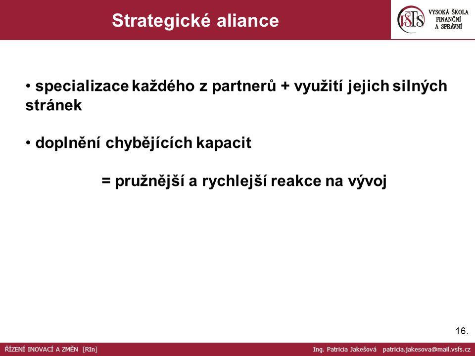 16. Strategické aliance specializace každého z partnerů + využití jejich silných stránek doplnění chybějících kapacit = pružnější a rychlejší reakce n