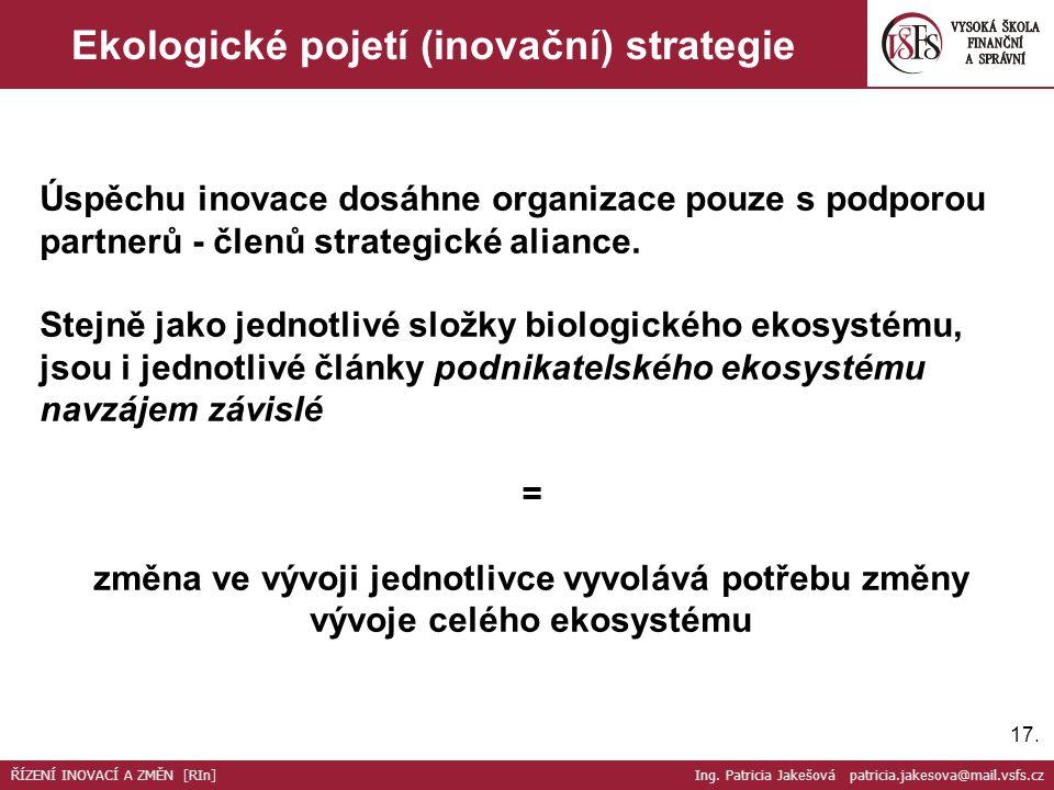 17. Ekologické pojetí (inovační) strategie ŘÍZENÍ INOVACÍ A ZMĚN [RIn] Ing.