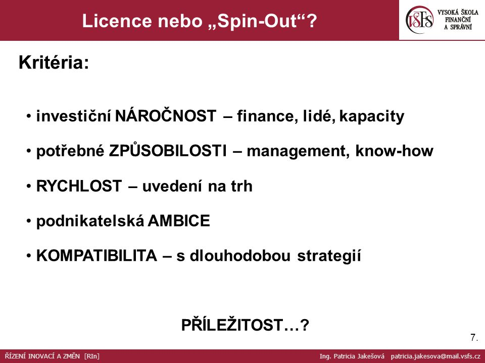 "7.7.Licence nebo ""Spin-Out ."