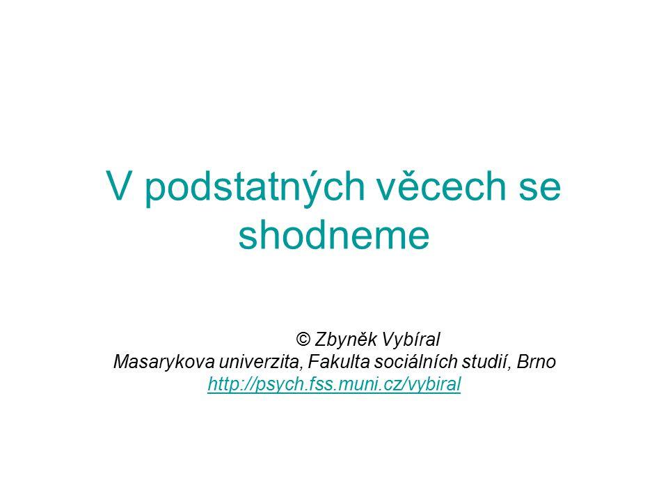 V podstatných věcech se shodneme © Zbyněk Vybíral Masarykova univerzita, Fakulta sociálních studií, Brno http://psych.fss.muni.cz/vybiral