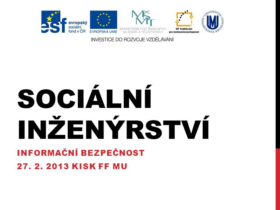 SOCIÁLNÍ INŽENÝRSTVÍ INFORMAČNÍ BEZPEČNOST 27. 2. 2013 KISK FF MU