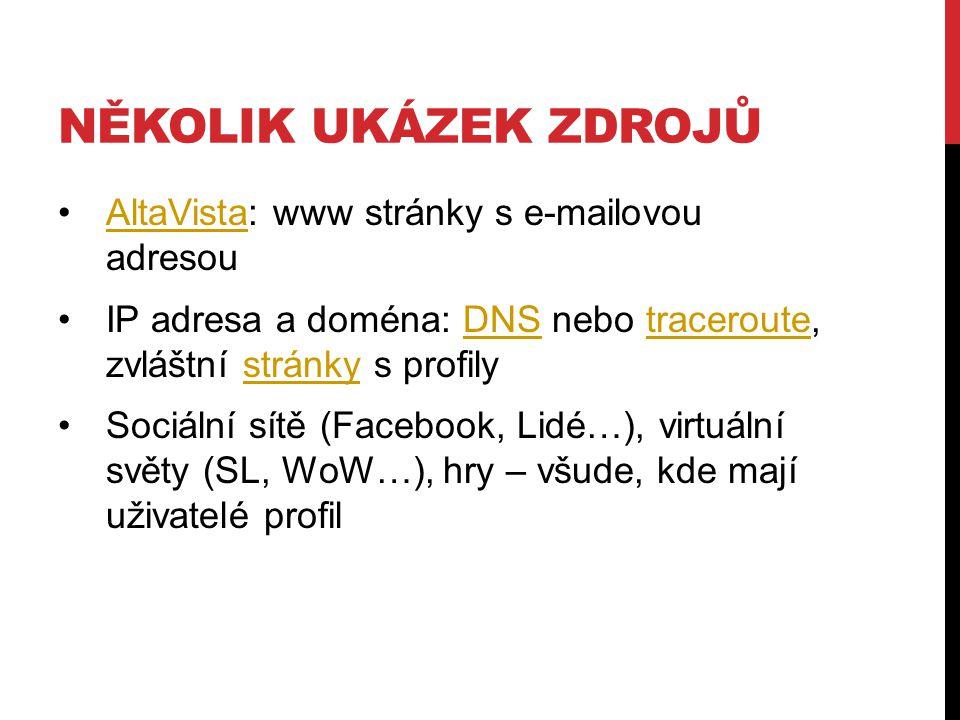 NĚKOLIK UKÁZEK ZDROJŮ AltaVista: www stránky s e-mailovou adresouAltaVista IP adresa a doména: DNS nebo traceroute, zvláštní stránky s profilyDNStrace
