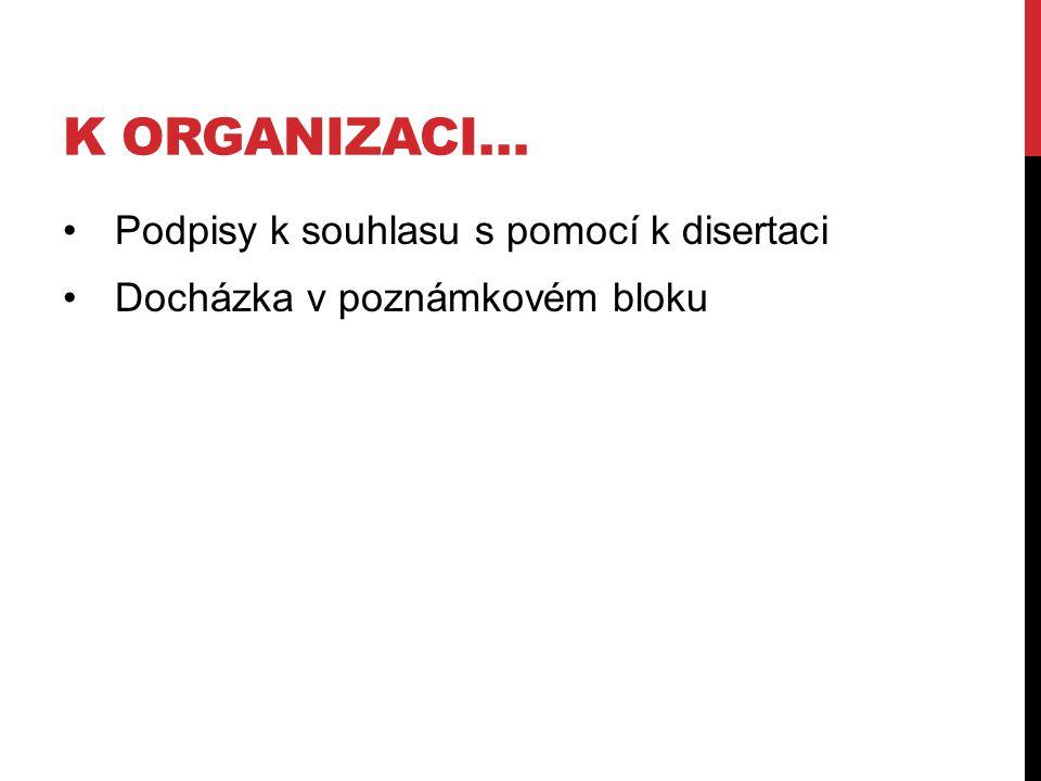 K ORGANIZACI… Podpisy k souhlasu s pomocí k disertaci Docházka v poznámkovém bloku