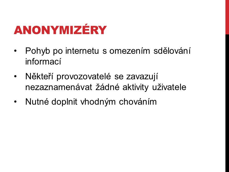 ANONYMIZÉRY Pohyb po internetu s omezením sdělování informací Někteří provozovatelé se zavazují nezaznamenávat žádné aktivity uživatele Nutné doplnit