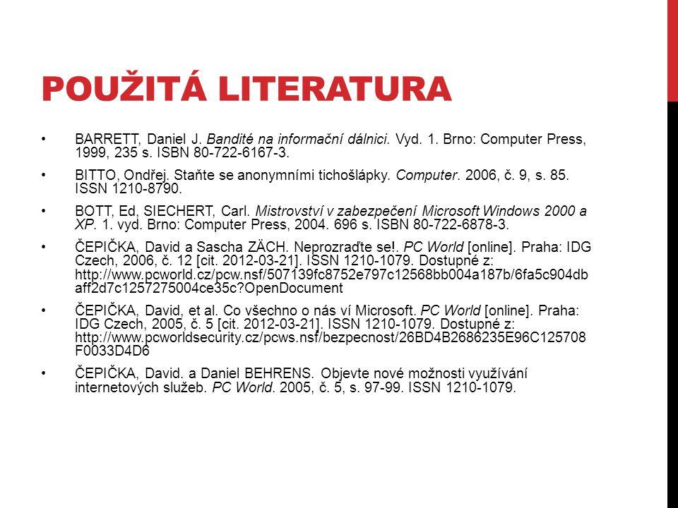 POUŽITÁ LITERATURA BARRETT, Daniel J. Bandité na informační dálnici. Vyd. 1. Brno: Computer Press, 1999, 235 s. ISBN 80-722-6167-3. BITTO, Ondřej. Sta