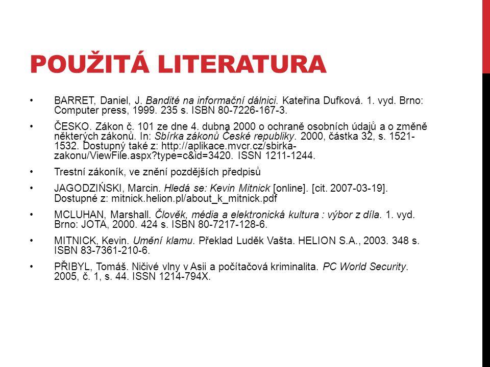 POUŽITÁ LITERATURA BARRET, Daniel, J. Bandité na informační dálnici. Kateřina Dufková. 1. vyd. Brno: Computer press, 1999. 235 s. ISBN 80-7226-167-3.