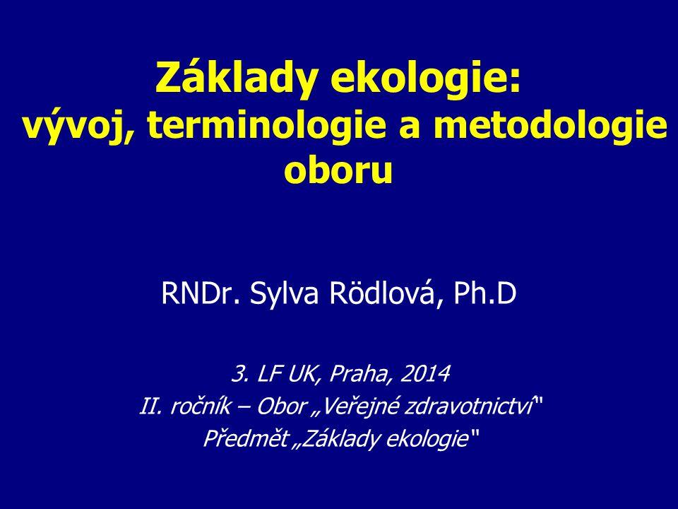 Obsah přednášky  Definice oboru a pojmu (pojmů) ekologie  Historie/vývoj ekologie  Ekologie a globální politika  Dělení ekologie  Metodologie ekologie  Terminologie ekologie