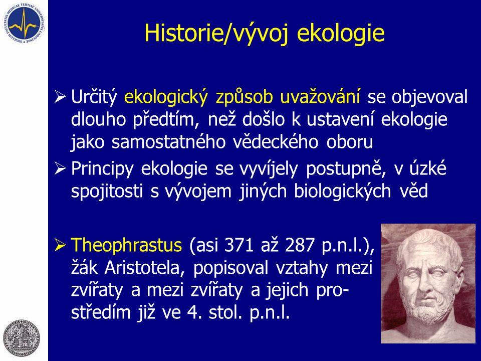 Historie/vývoj ekologie  Určitý ekologický způsob uvažování se objevoval dlouho předtím, než došlo k ustavení ekologie jako samostatného vědeckého ob
