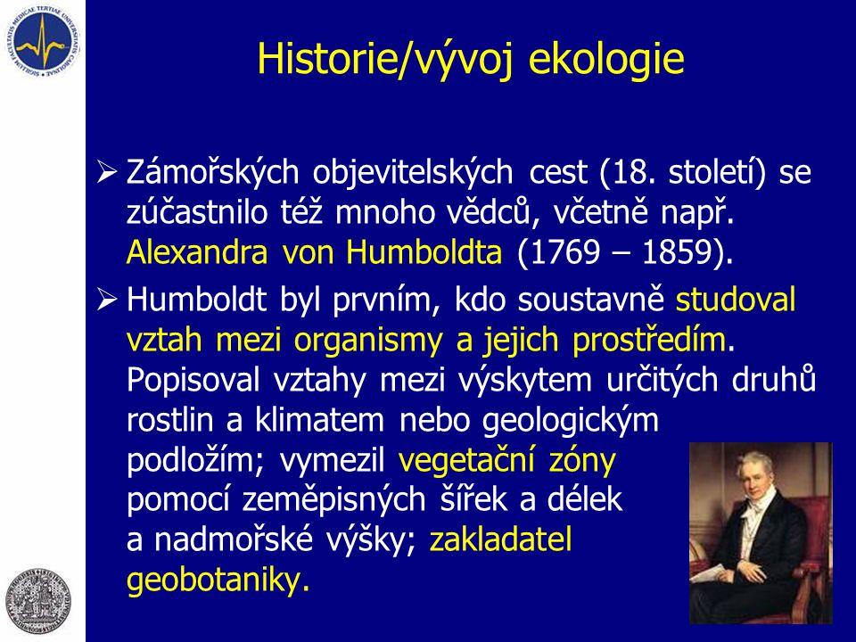 Historie/vývoj ekologie  Zámořských objevitelských cest (18. století) se zúčastnilo též mnoho vědců, včetně např. Alexandra von Humboldta (1769 – 185