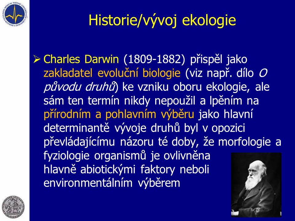 Historie/vývoj ekologie  Charles Darwin (1809-1882) přispěl jako zakladatel evoluční biologie (viz např. dílo O původu druhů) ke vzniku oboru ekologi