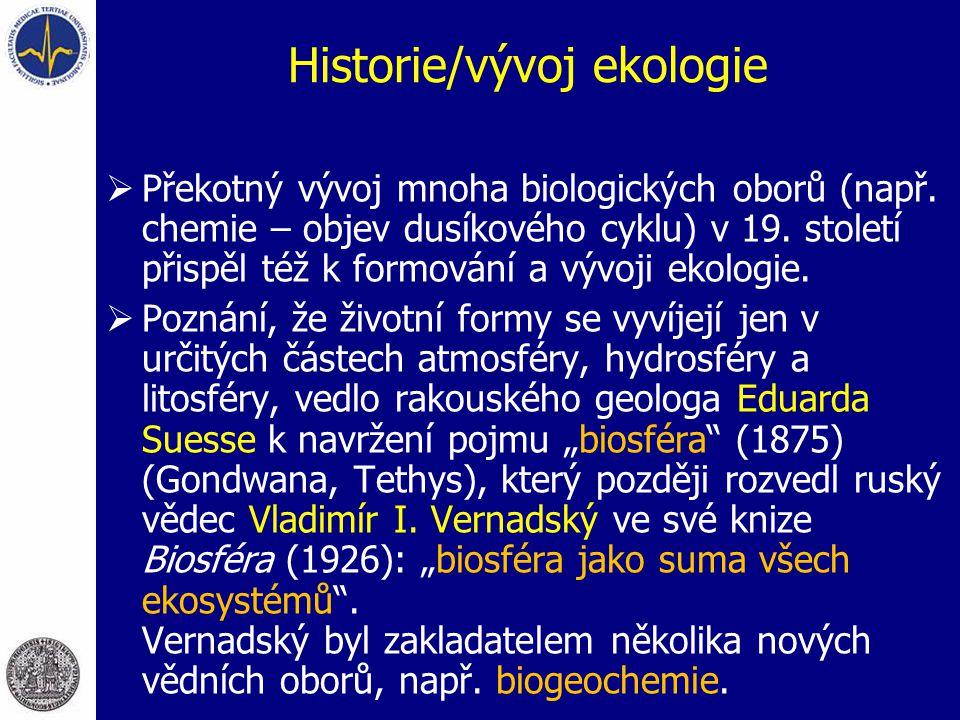 Historie/vývoj ekologie  Překotný vývoj mnoha biologických oborů (např. chemie – objev dusíkového cyklu) v 19. století přispěl též k formování a vývo