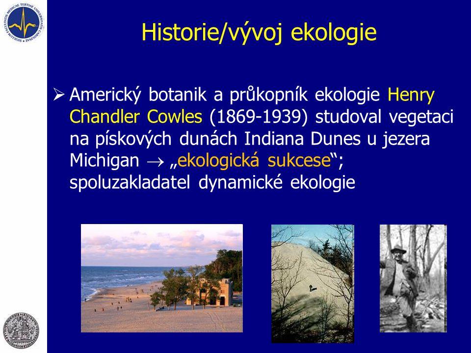 Historie/vývoj ekologie  Americký botanik a průkopník ekologie Henry Chandler Cowles (1869-1939) studoval vegetaci na pískových dunách Indiana Dunes
