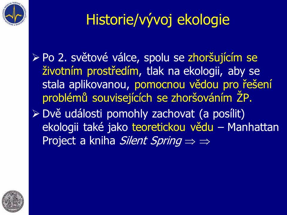 Historie/vývoj ekologie  Po 2. světové válce, spolu se zhoršujícím se životním prostředím, tlak na ekologii, aby se stala aplikovanou, pomocnou vědou