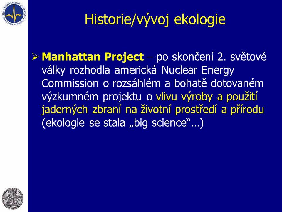 Historie/vývoj ekologie  Manhattan Project – po skončení 2. světové války rozhodla americká Nuclear Energy Commission o rozsáhlém a bohatě dotovaném