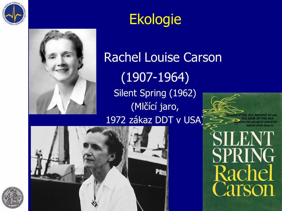 Ekologie Rachel Louise Carson (1907-1964) Silent Spring (1962) (Mlčící jaro, 1972 zákaz DDT v USA)