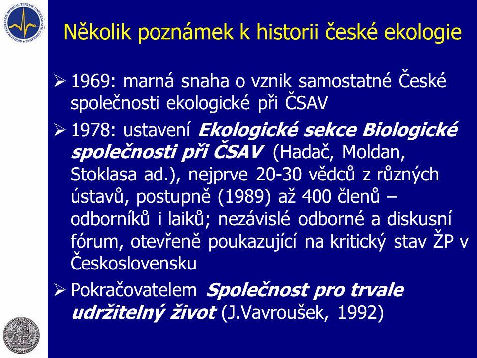Několik poznámek k historii české ekologie  1969: marná snaha o vznik samostatné České společnosti ekologické při ČSAV  1978: ustavení Ekologické se