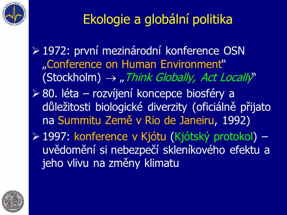 """Ekologie a globální politika  1972: první mezinárodní konference OSN """"Conference on Human Environment"""" (Stockholm)  """"Think Globally, Act Locally"""" """