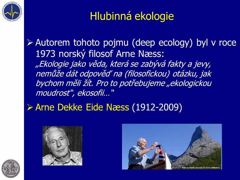 """Hlubinná ekologie  Autorem tohoto pojmu (deep ecology) byl v roce 1973 norský filosof Arne Næss: """"Ekologie jako věda, která se zabývá fakty a jevy, n"""