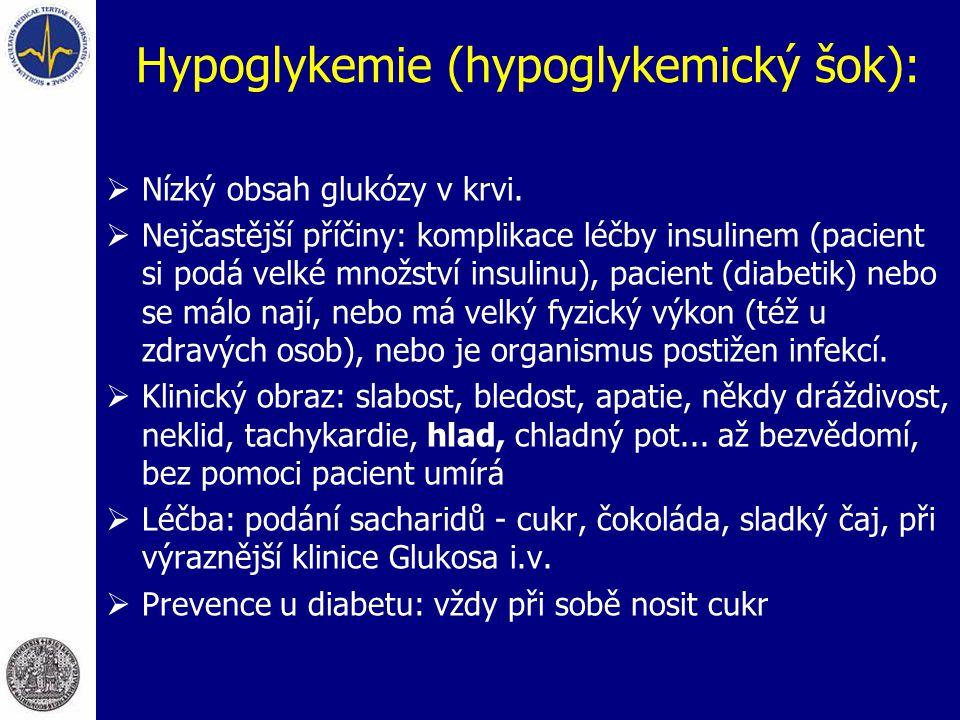 Hypoglykemie (hypoglykemický šok):  Nízký obsah glukózy v krvi.  Nejčastější příčiny: komplikace léčby insulinem (pacient si podá velké množství ins