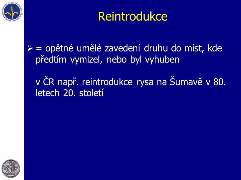 Reintrodukce  = opětné umělé zavedení druhu do míst, kde předtím vymizel, nebo byl vyhuben v ČR např. reintrodukce rysa na Šumavě v 80. letech 20. st