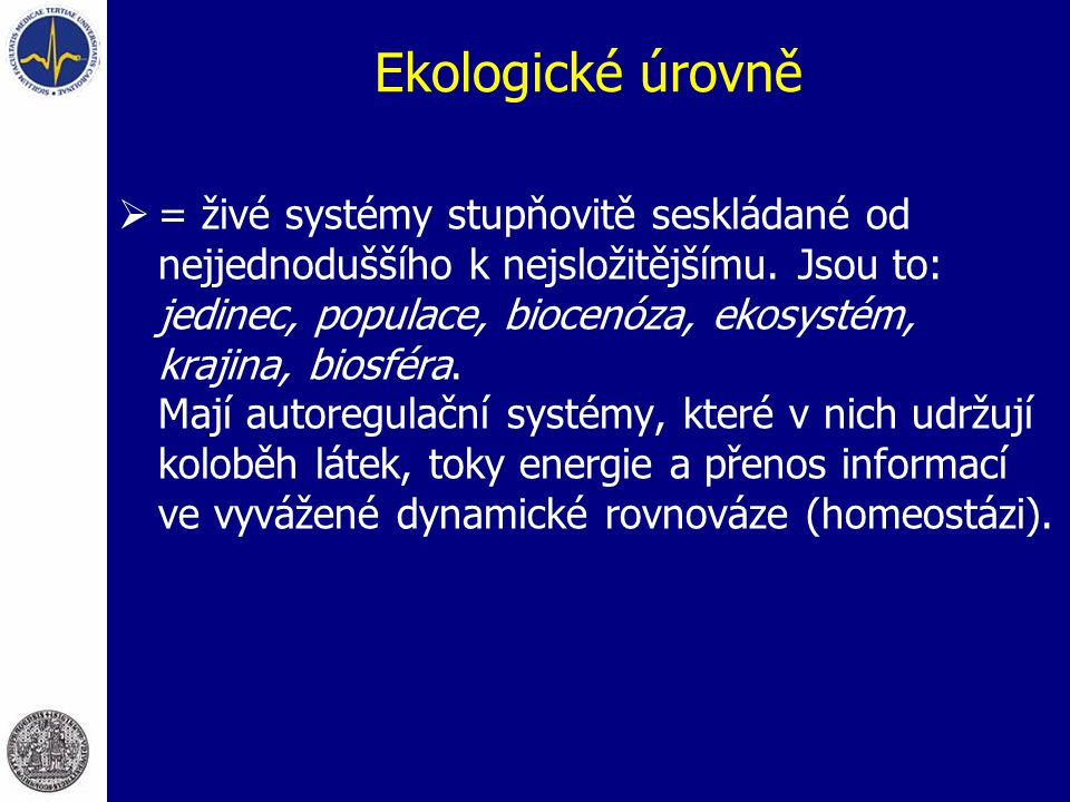 Ekologické úrovně  = živé systémy stupňovitě seskládané od nejjednoduššího k nejsložitějšímu. Jsou to: jedinec, populace, biocenóza, ekosystém, kraji