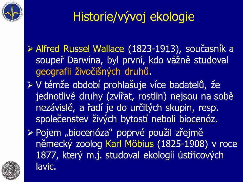 Historie/vývoj ekologie  Alfred Russel Wallace (1823-1913), současník a soupeř Darwina, byl první, kdo vážně studoval geografii živočišných druhů. 