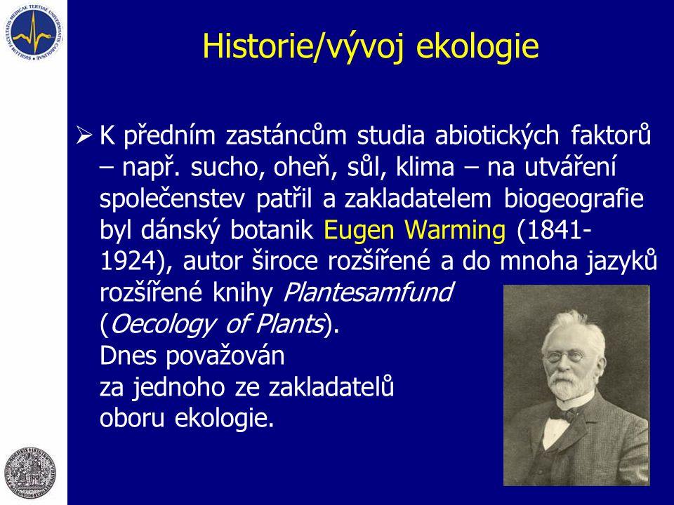 Historie/vývoj ekologie  K předním zastáncům studia abiotických faktorů – např. sucho, oheň, sůl, klima – na utváření společenstev patřil a zakladate