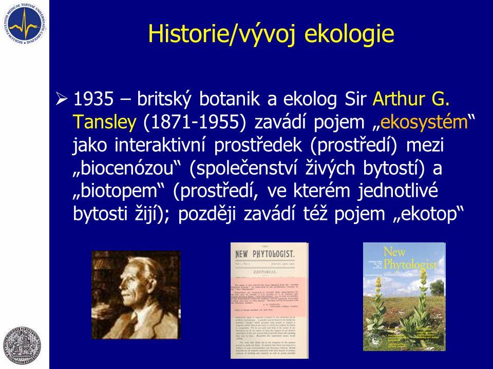 """Historie/vývoj ekologie  1935 – britský botanik a ekolog Sir Arthur G. Tansley (1871-1955) zavádí pojem """"ekosystém"""" jako interaktivní prostředek (pro"""