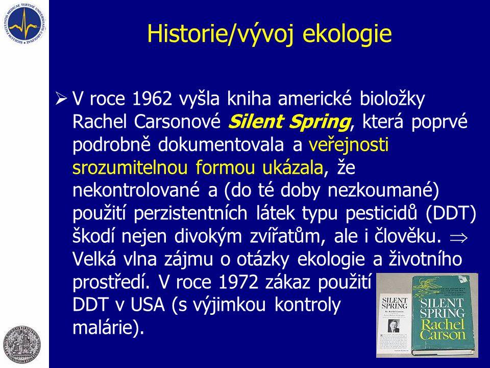 Historie/vývoj ekologie  V roce 1962 vyšla kniha americké bioložky Rachel Carsonové Silent Spring, která poprvé podrobně dokumentovala a veřejnosti s