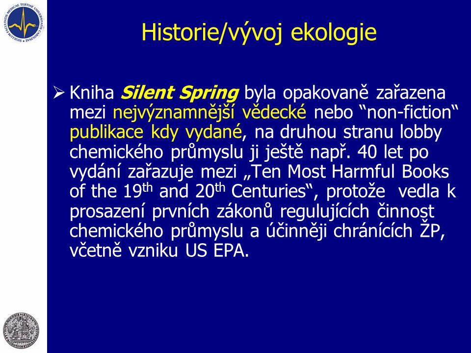 """Historie/vývoj ekologie  Kniha Silent Spring byla opakovaně zařazena mezi nejvýznamnější vědecké nebo """"non-fiction"""" publikace kdy vydané, na druhou s"""