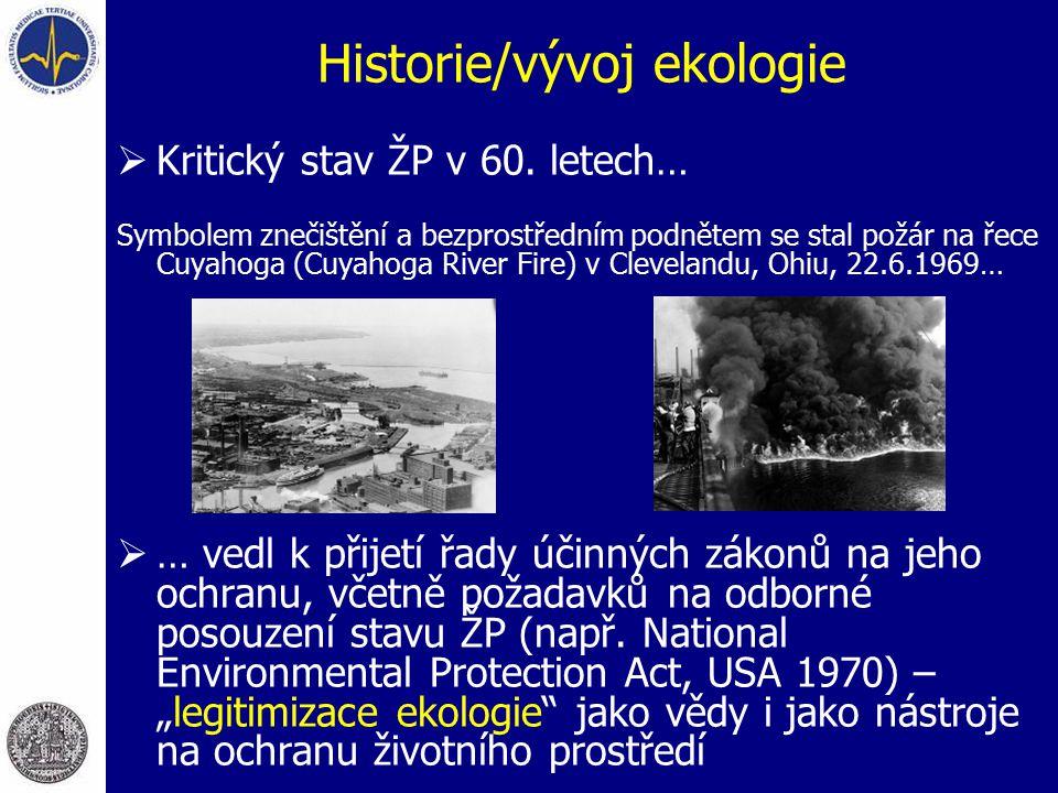 Historie/vývoj ekologie  Kritický stav ŽP v 60. letech… Symbolem znečištění a bezprostředním podnětem se stal požár na řece Cuyahoga (Cuyahoga River