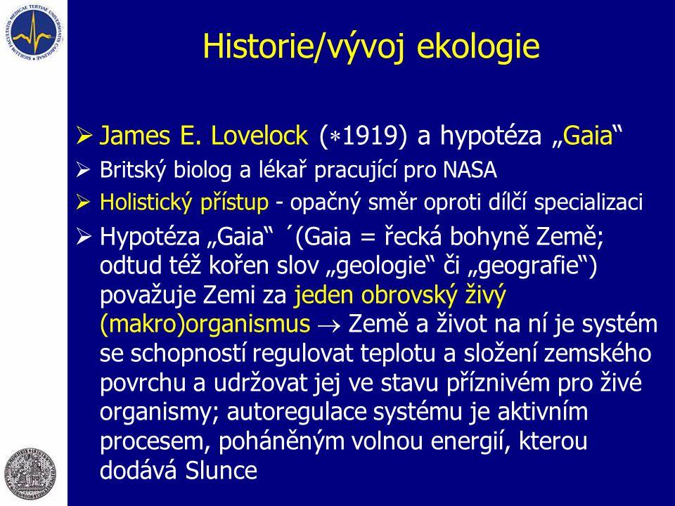 """Historie/vývoj ekologie  James E. Lovelock (  1919) a hypotéza """"Gaia""""  Britský biolog a lékař pracující pro NASA  Holistický přístup - opačný směr"""