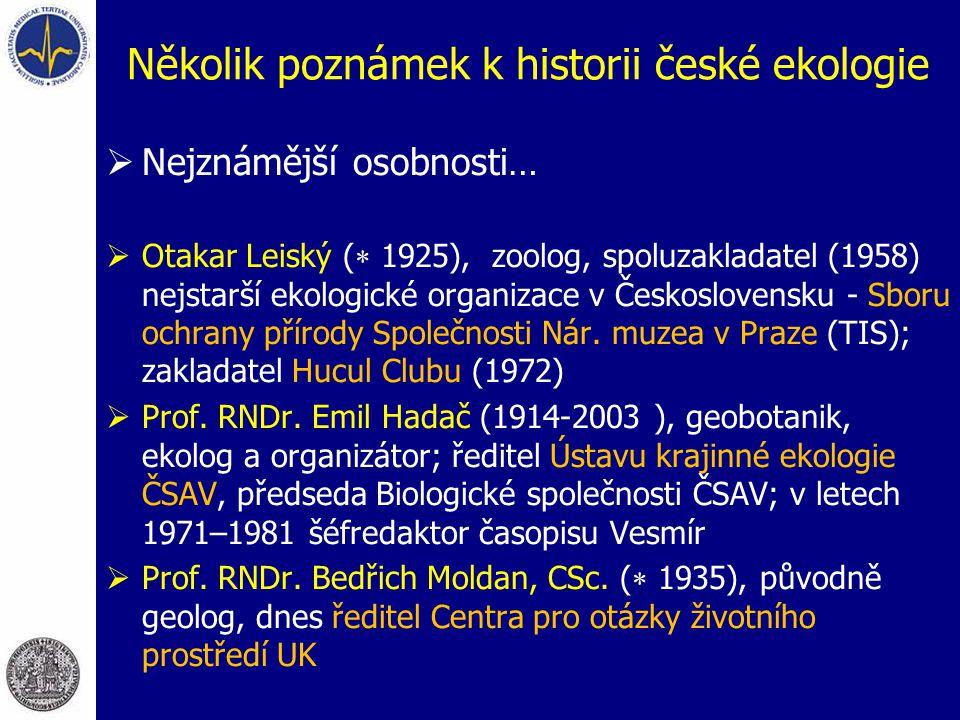 Několik poznámek k historii české ekologie  Nejznámější osobnosti…  Otakar Leiský (  1925), zoolog, spoluzakladatel (1958) nejstarší ekologické org