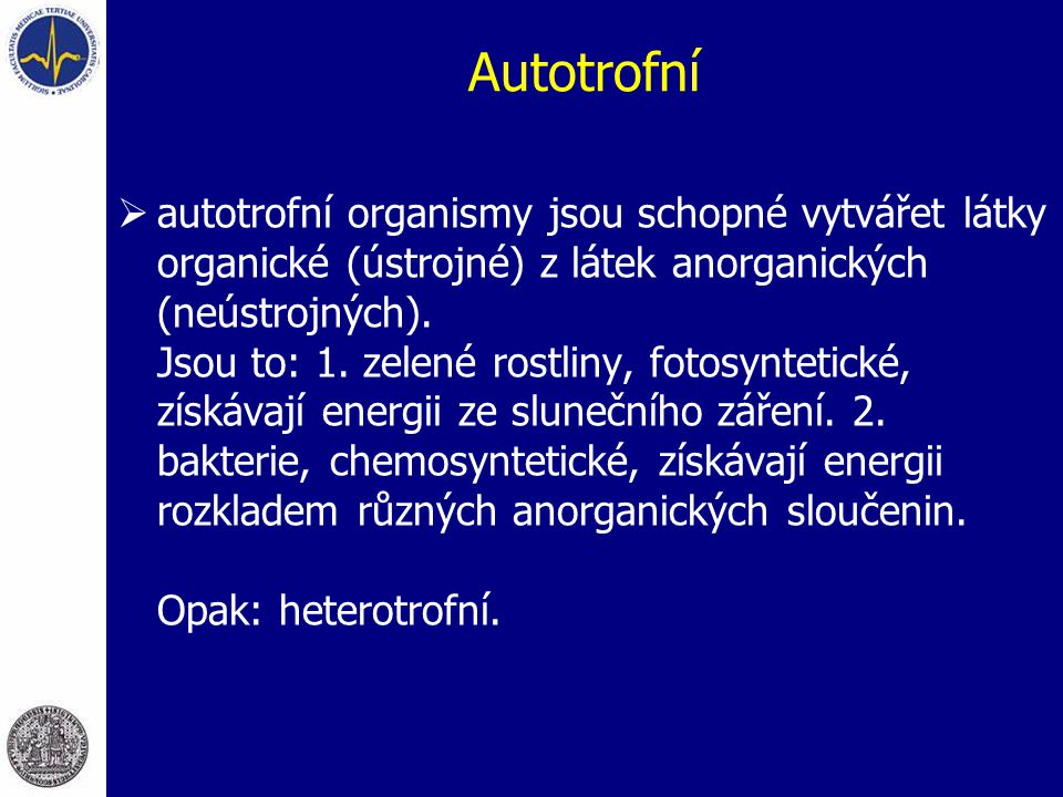 Autotrofní  autotrofní organismy jsou schopné vytvářet látky organické (ústrojné) z látek anorganických (neústrojných). Jsou to: 1. zelené rostliny,