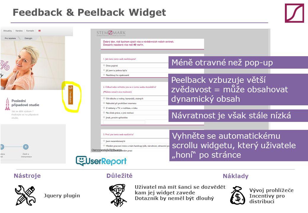 """Feedback & Peelback Widget … NástrojeDůležité Náklady Uživatel má mít šanci se dozvědět kam jej widget zavede Dotazník by neměl být dlouhý Jquery plugin Vývoj prohlížeče Incentivy pro distribuci Návratnost je však stále nízká Peelback vzbuzuje větší zvědavost = může obsahovat dynamický obsah Méně otravné než pop-up Vyhněte se automatickému scrollu widgetu, který uživatele """"honí po stránce"""