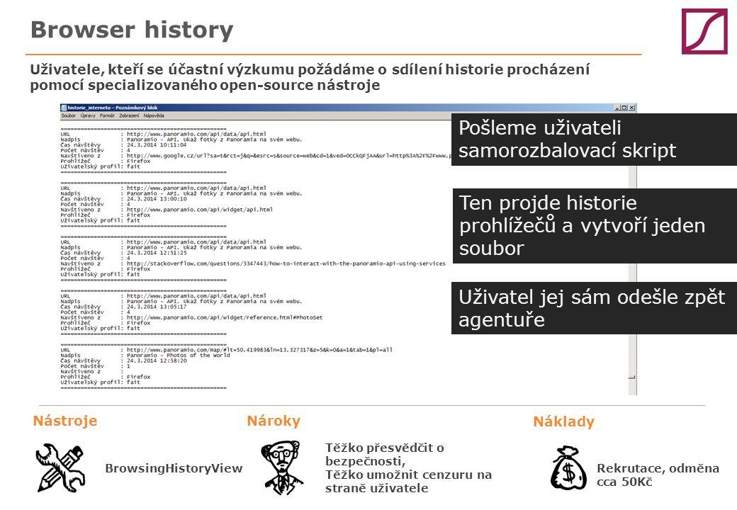 Browser history Uživatele, kteří se účastní výzkumu požádáme o sdílení historie procházení pomocí specializovaného open-source nástroje NástrojeNároky Náklady Těžko přesvědčit o bezpečnosti, Těžko umožnit cenzuru na straně uživatele BrowsingHistoryViewRekrutace, odměna cca 50Kč Pošleme uživateli samorozbalovací skript Ten projde historie prohlížečů a vytvoří jeden soubor Uživatel jej sám odešle zpět agentuře
