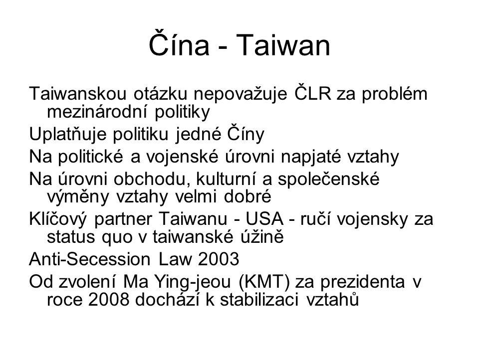 Čína - Taiwan Taiwanskou otázku nepovažuje ČLR za problém mezinárodní politiky Uplatňuje politiku jedné Číny Na politické a vojenské úrovni napjaté vz