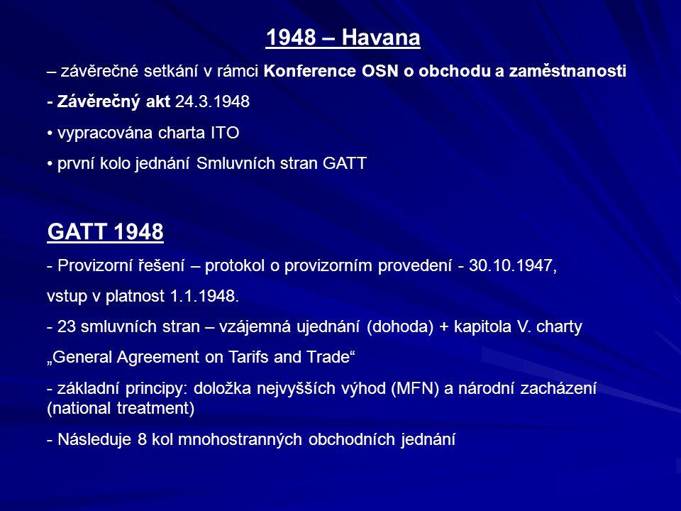 1948 – Havana – závěrečné setkání v rámci Konference OSN o obchodu a zaměstnanosti - Závěrečný akt 24.3.1948 vypracována charta ITO první kolo jednání Smluvních stran GATT GATT 1948 - Provizorní řešení – protokol o provizorním provedení - 30.10.1947, vstup v platnost 1.1.1948.