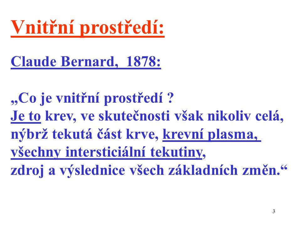 """3 Vnitřní prostředí: Claude Bernard, 1878: """"Co je vnitřní prostředí ? Je to krev, ve skutečnosti však nikoliv celá, nýbrž tekutá část krve, krevní pla"""