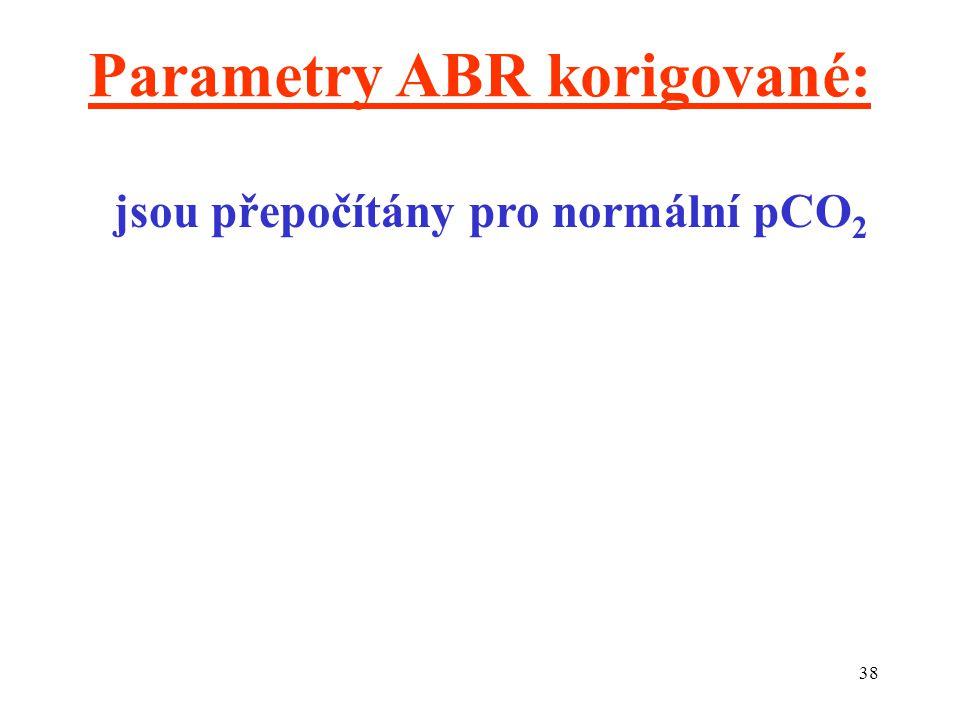 38 Parametry ABR korigované: jsou přepočítány pro normální pCO 2