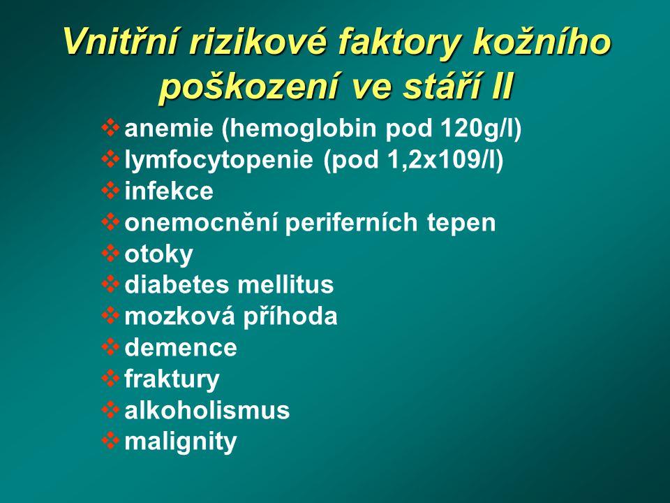 Vnitřní rizikové faktory kožního poškození ve stáří II  anemie (hemoglobin pod 120g/l)  lymfocytopenie (pod 1,2x109/l)  infekce  onemocnění perife