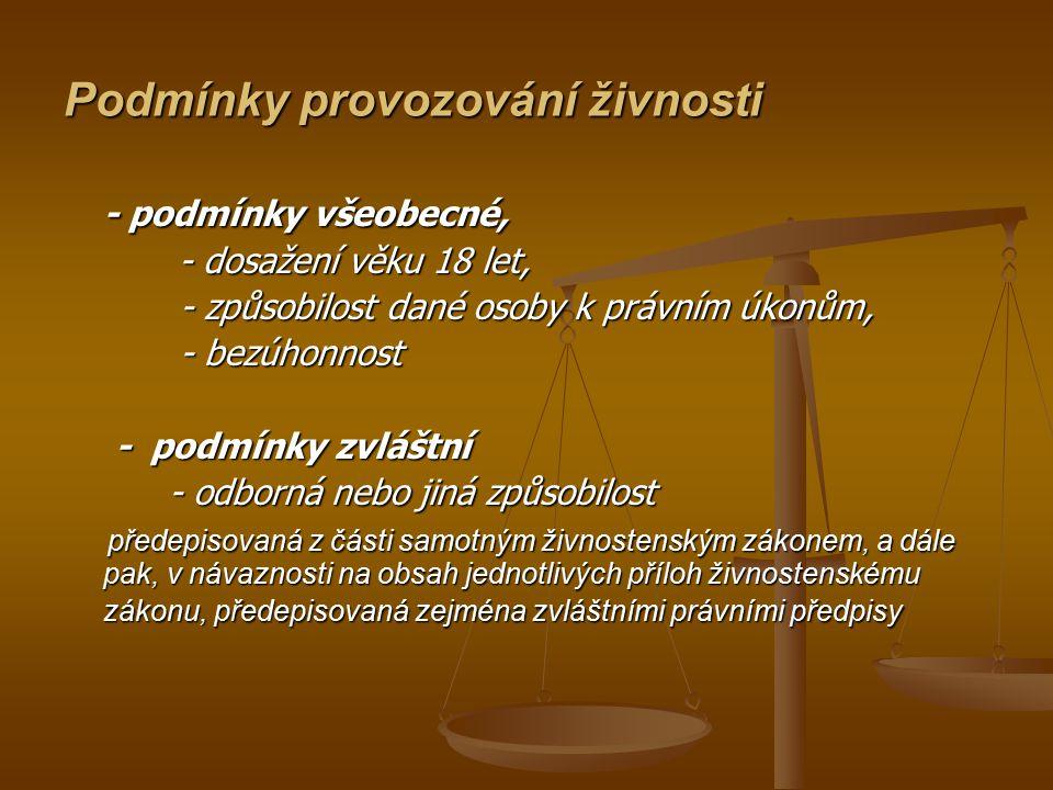 Podmínky provozování živnosti - podmínky všeobecné, - dosažení věku 18 let, - dosažení věku 18 let, - způsobilost dané osoby k právním úkonům, - způso