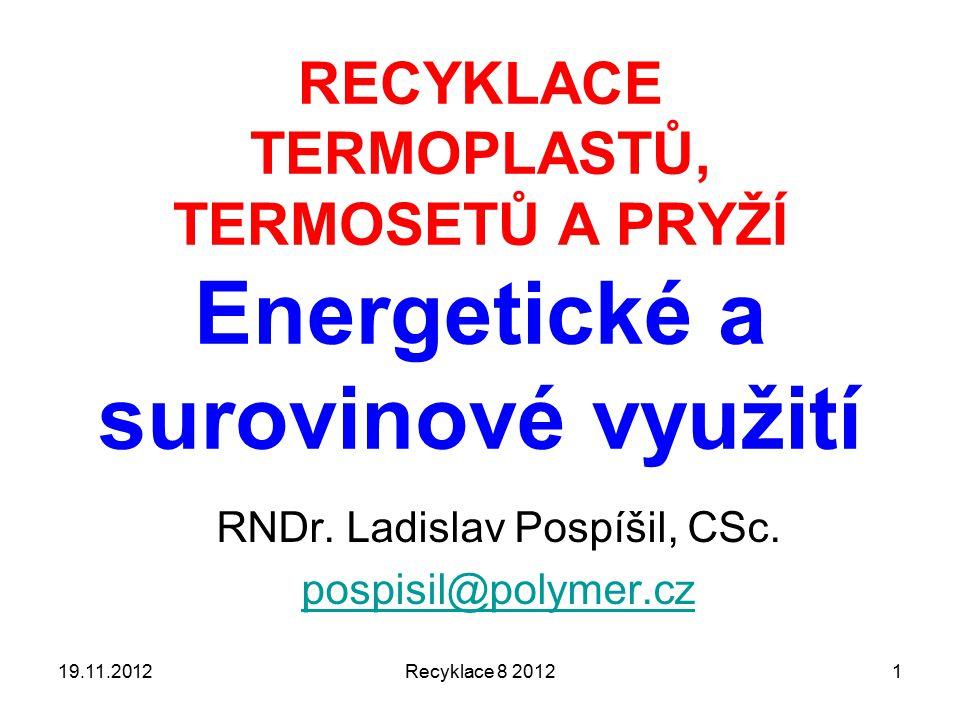 Recyklace 8 20121 RECYKLACE TERMOPLASTŮ, TERMOSETŮ A PRYŽÍ Energetické a surovinové využití RNDr.